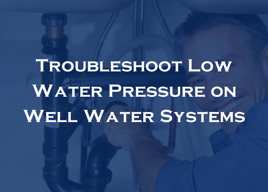Troubleshoot Low Water Pressure on Well Water Systems
