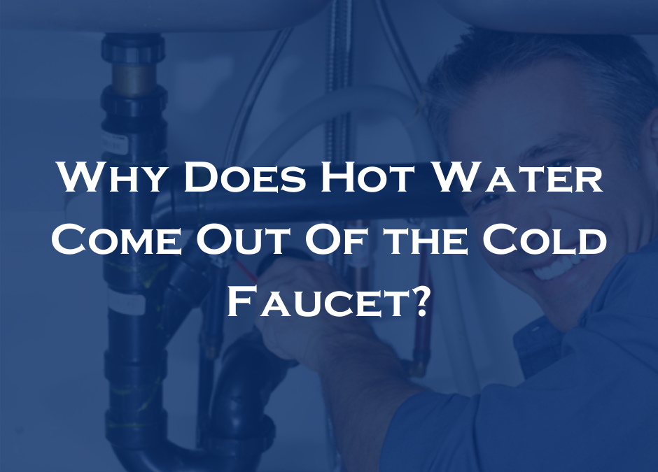 Why does hot water come out of the cold faucet