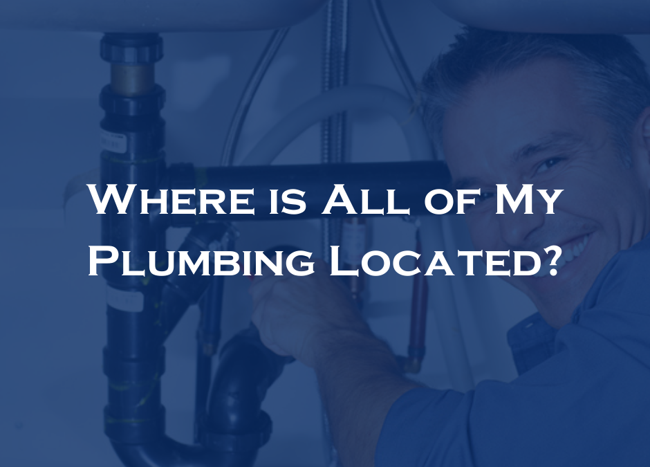 Where is All of My Plumbing Located?